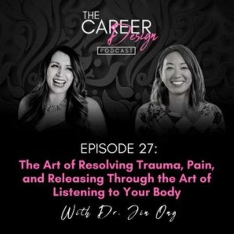 the career design podcast with lindsay mustain and dr jin ong